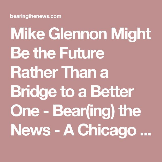 Mike Glennon Might Be the Future Rather Than a Bridge to a Better One - Bear(ing) the News - A Chicago Bears Blog