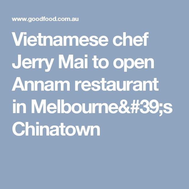 Vietnamese chef Jerry Mai to open Annam restaurant in Melbourne's Chinatown