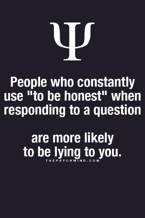 What! Well I have to stop using that now, even though I'm honest....I don't want people to think I'm lying! :O