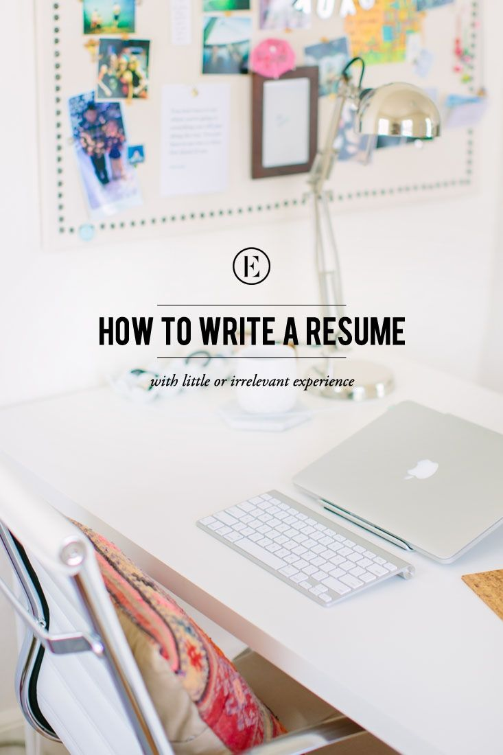 RESUME: How to Write a Resume With Little or Irrelevant Experience