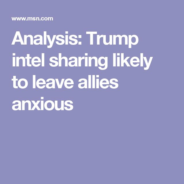 Analysis: Trump intel sharing likely to leave allies anxious