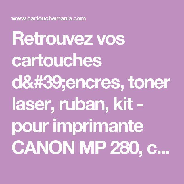 Retrouvez vos cartouches d'encres, toner laser, ruban, kit - pour imprimante CANON MP 280, cartouche pas cher à paris.