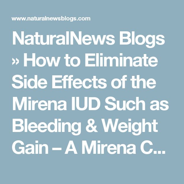 NaturalNews Blogs » How to Eliminate Side Effects of the Mirena IUD Such as Bleeding & Weight Gain – A Mirena Crash Remedy