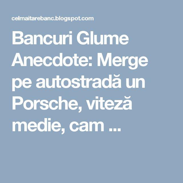 Bancuri Glume Anecdote: Merge pe autostradă un Porsche, viteză medie, cam ...