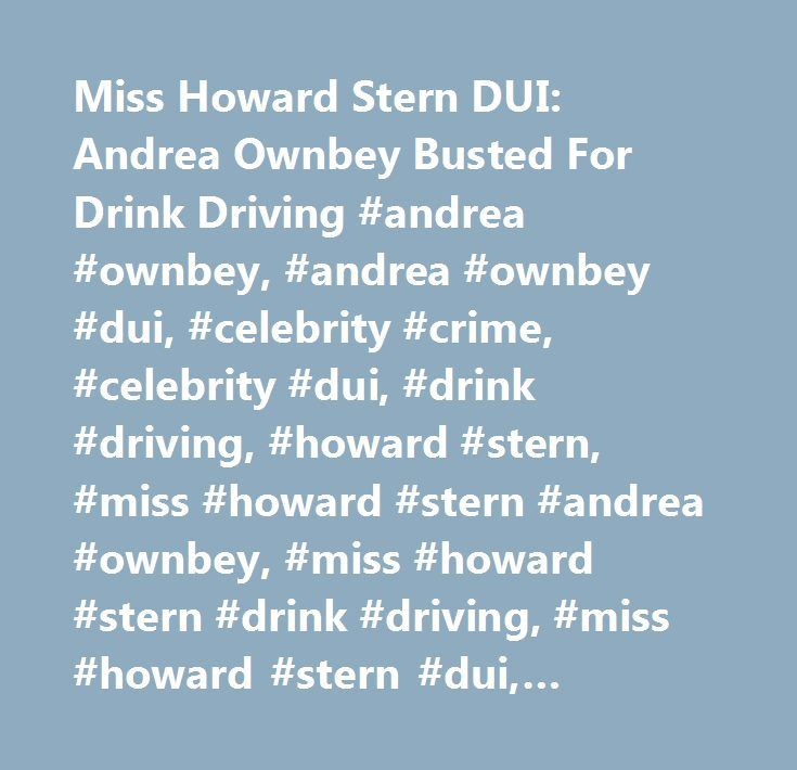 Miss Howard Stern DUI: Andrea Ownbey Busted For Drink Driving #andrea #ownbey, #andrea #ownbey #dui, #celebrity #crime, #celebrity #dui, #drink #driving, #howard #stern, #miss #howard #stern #andrea #ownbey, #miss #howard #stern #drink #driving, #miss #howard #stern #dui, #celebrity #news http://bakersfield.nef2.com/miss-howard-stern-dui-andrea-ownbey-busted-for-drink-driving-andrea-ownbey-andrea-ownbey-dui-celebrity-crime-celebrity-dui-drink-driving-howard-stern-miss-howard-stern-andrea/  #…