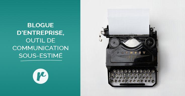 Blogue d'entreprise, outil de communication sous-estimé!