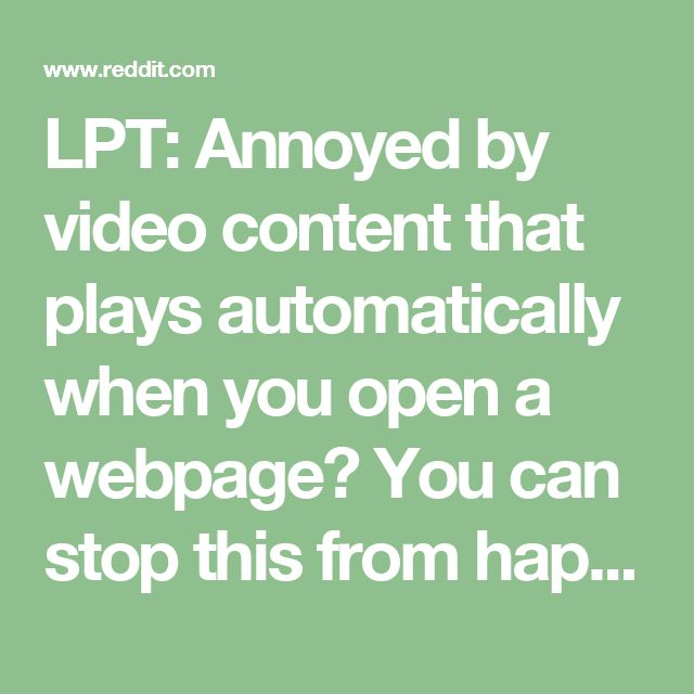 LPT: Annoyed by video content that plays automatically when you open a webpage? You can stop this from happening in about 30 seconds! : LifeProTips
