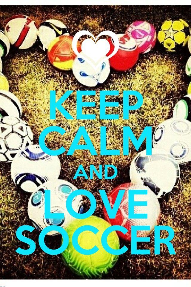 Keep Calm And Love Soccer Soccer Pinterest Keep Calm