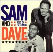 Sam and Dave - Hold On I'm Coming Tamla Motown was responsible for some of the most awesome music ever. Real musicians playing artfully crafted songs, all blended together to make 3 minutes of joy. Throw in a saxophone and you have something far better than 99% of the stuff in the charts today. Nuff said!