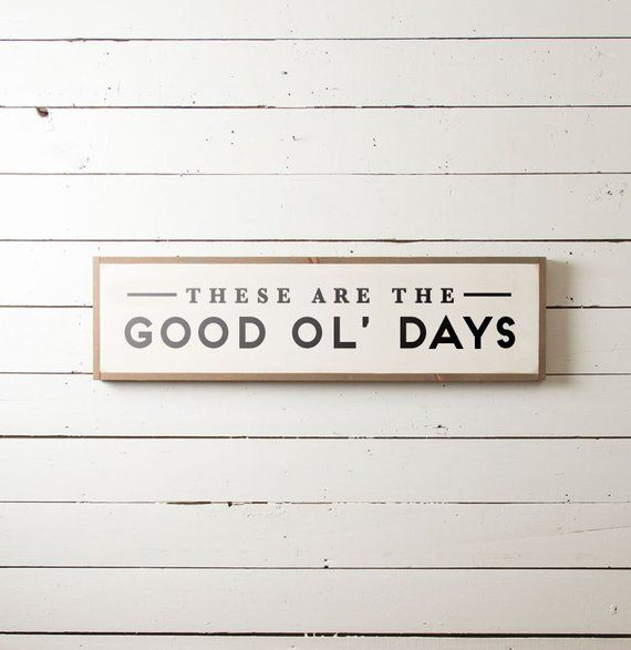 Lg, These are the Good Ol Days Sign, Good Ol Days, Fixer Upper Sign, Magnolia Sign, Joanna Gaines Sign, Farmhouse Sign, Farmhouse Wall Sign