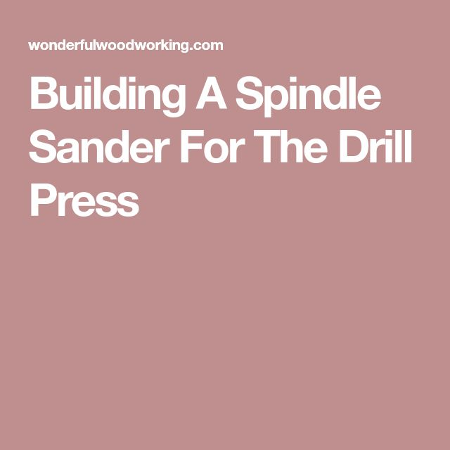 Building A Spindle Sander For The Drill Press