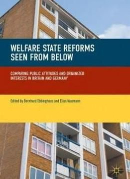 Welfare State Reforms Seen From Below: Comparing Public Attitudes And Organized Interests In Britain And Germany free ebook