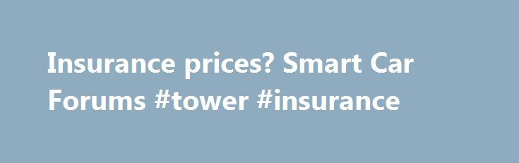 Insurance prices? Smart Car Forums #tower #insurance http://insurances.remmont.com/insurance-prices-smart-car-forums-tower-insurance/  #cars insurance prices # 'The smart brand (spelled in lowercase by the manufacturer) is a combination of Swatch, Mercedes and ART. The Swatch company had the idea for removable body panels, but is no longer involved with the smart'. The smart brand continued this idea of low cost, high quality removable body panels to thisRead MoreThe post Insurance prices?…
