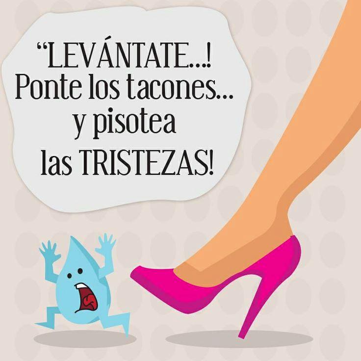 """""""¡Levántate! Ponte los tacones y pisotea las tristezas!"""" #mujer #frases #lifestyle"""