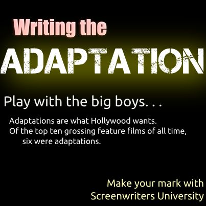 Writing the Adaptation, workshop starts 9/5 only on Screenwriters University. ~Aaron  http://swu.register.fwmedia.com/Course?CourseId=7020-2