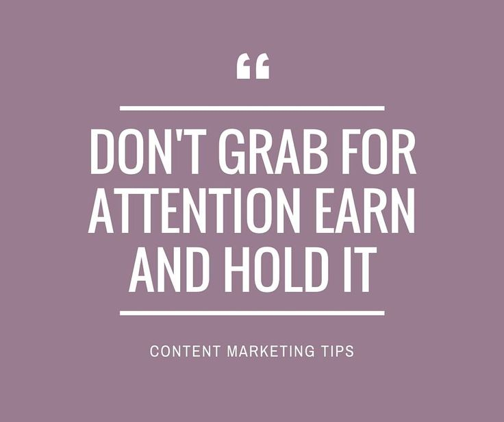 Don't grab for attention, earn and hold it. #contentmarketing #websitedesign #business #advice #quotes   www.t3custom.com