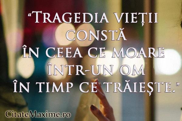 """""""Tragedia vietii consta in ceea ce moare intr-un om in timp ce traieste."""" Iti place acest #citat? ♥Like♥ si ♥Share♥ cu prietenii tai. #CitateImagini: #Viata  #romania #quotes Vezi mai multe #citate pe http://citatemaxime.ro/"""