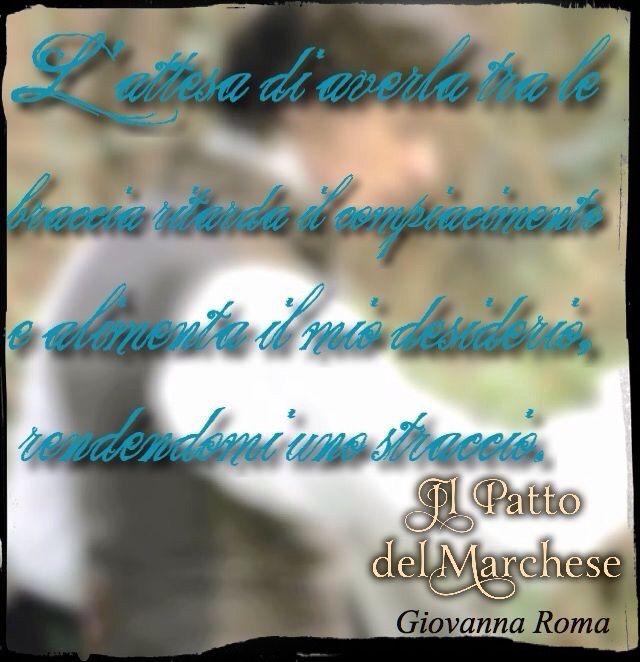 """""""L'attesa di averla tra le braccia ritarda il compiacimento e alimenta il mio desiderio, rendendomi uno straccio.""""© #IlPattoDelMarchese - Giovanna Roma #Regency #LordRussell"""