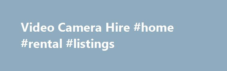 Video Camera Hire #home #rental #listings http://rental.remmont.com/video-camera-hire-home-rental-listings/  #video camera rental # Camcorder Rentals Whether you want to rent a basic camcorder for a role-play session, or require a semi-professional camcorder for more complex shooting, we have the product to suit you. All of our camcorders are from major brand manufacturers such as Sony or Canon, and all come with a tripod without...