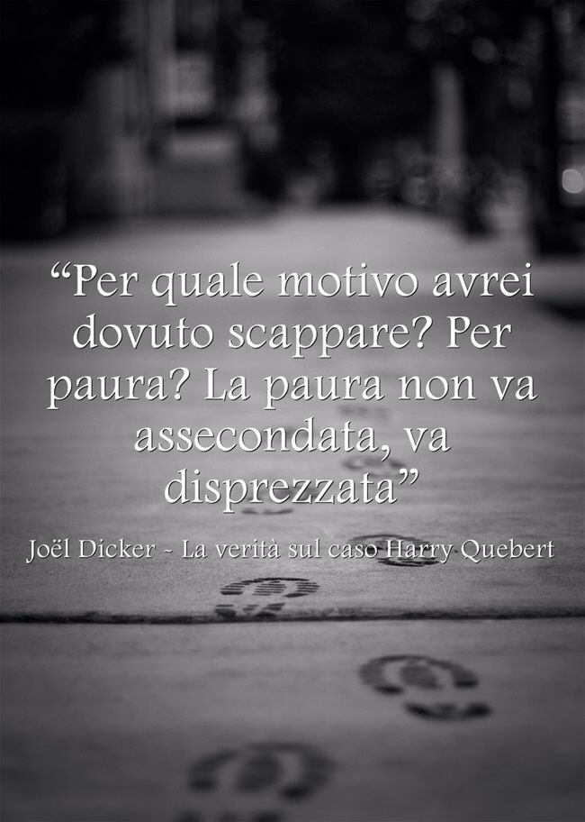 """""""Per quale motivo avrei dovuto scappare? Per paura? La paura non va assecondata, va disprezzata"""" Joël Dicker - La verità sul caso Harry Quebert #libri #citazioni #citazionilibri #lovebooks #books #dicker #quebert #paura #scappare"""