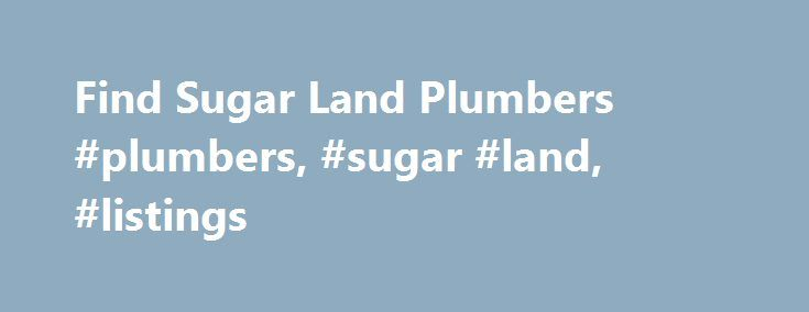 Find Sugar Land Plumbers #plumbers, #sugar #land, #listings http://honolulu.remmont.com/find-sugar-land-plumbers-plumbers-sugar-land-listings/  # e Local .com Why People Love eLocal Real people. real stories I just wanted to extend a huge thank you to you for your service. After I recently had a terrible experience with a plumber and needed help finding someone that would do my job honestly, at a reasonable rate. I used eLocal and literally within 10 minutes I had 5 replies from plumbers in…