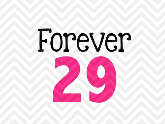 Forever 29 Birthday SVG and DXF Cut File  by KristinAmandaDesigns