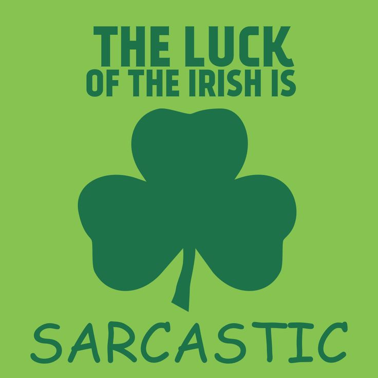 """The Luck of the Irish"" is meant to be sarcastic. #stpatricksday"