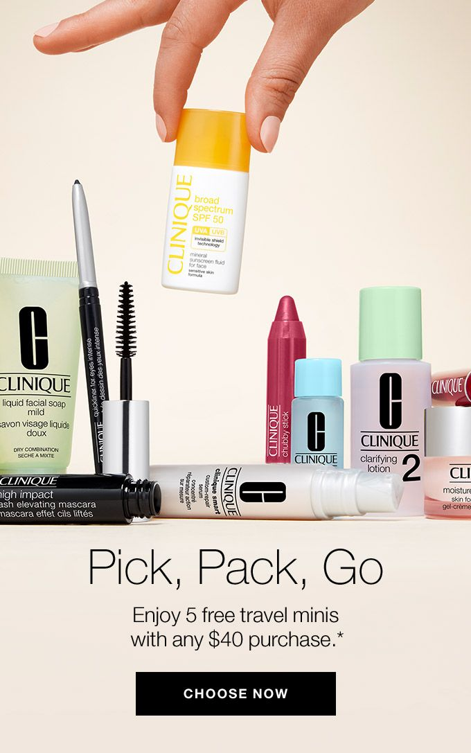 Pick, Pack, Go Enjoy 5 free travel minis with any $40 purchase.* CHOOSE NOW