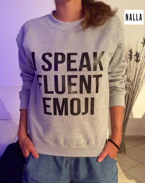 Welcome to Nalla shop :)  For sale we have these I speak fluent emoji sweatshirt!  Very popular on sites like Tumblr and blogs!  The Model is usually M