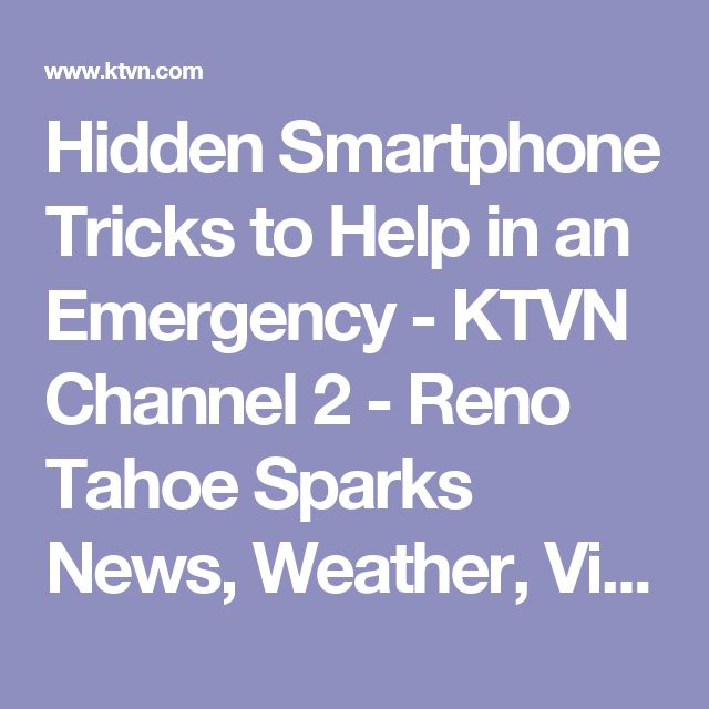 Hidden Smartphone Tricks to Help in an Emergency - KTVN Channel 2 - Reno Tahoe Sparks News, Weather, Video