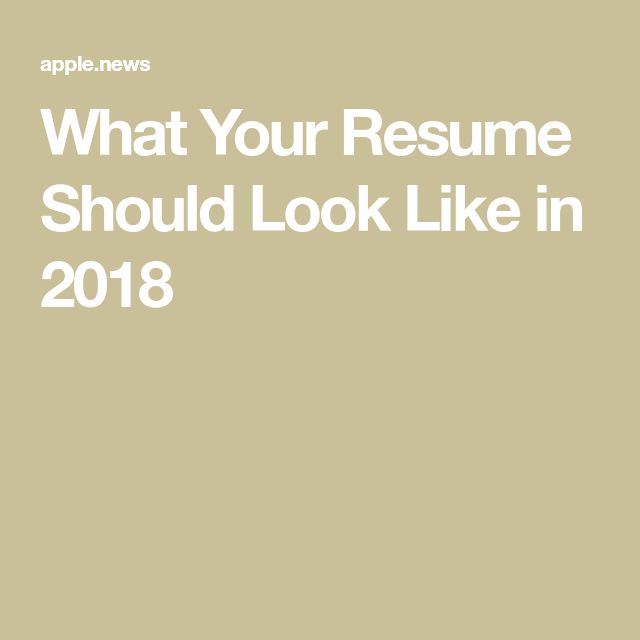 What Your Resume Should Look Like in 2018