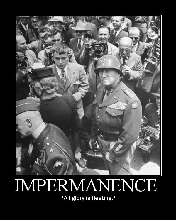 General Patton Quotes: General Patton - Impermanence