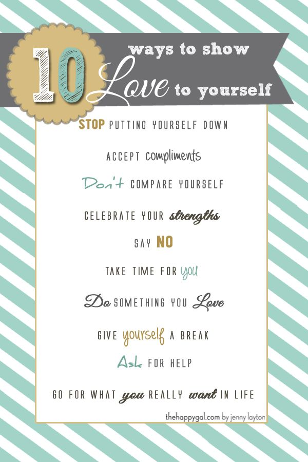 """Ten Ways to Love Yourself - The Happy Gal Great reminders! We'd like to add """"go on vacation"""" to the list! www.getawaytoday.com"""