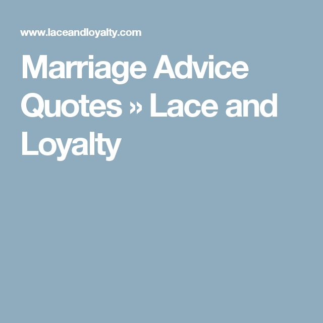 Marriage Advice Quotes » Lace and Loyalty