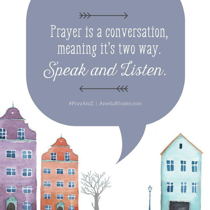 Prayer is a conversation, meaning it's two way. Speak and listen. #PrayAtoZ