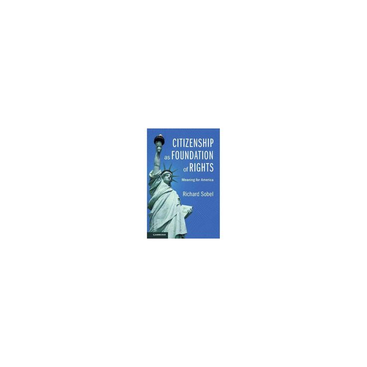 Citizenship As Foundation of Rights : Meaning for America (Hardcover) (Richard Sobel)