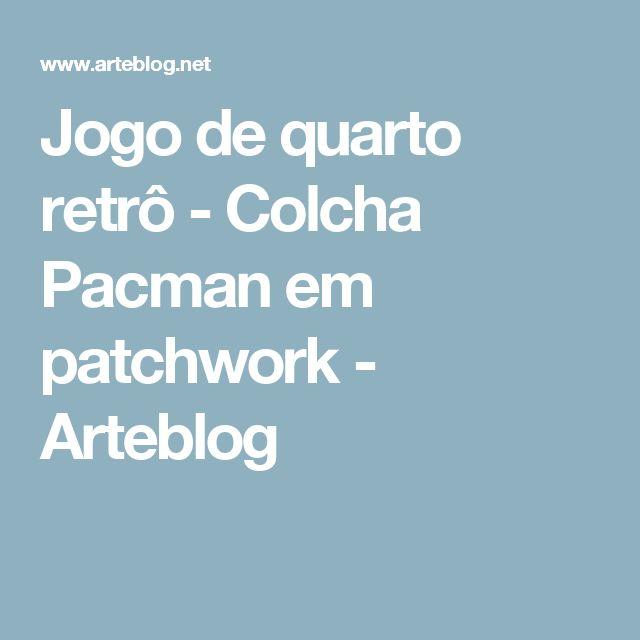 Jogo de quarto retrô - Colcha Pacman em patchwork - Arteblog