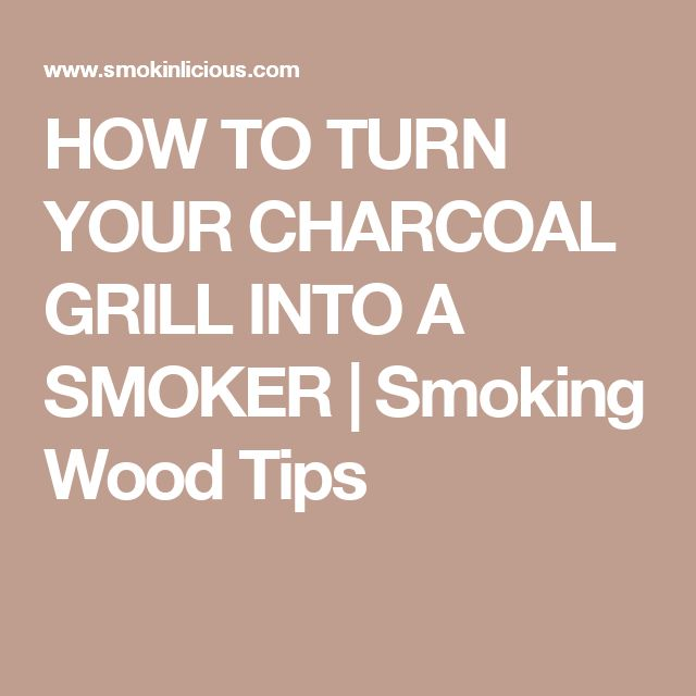 HOW TO TURN YOUR CHARCOAL GRILL INTO A SMOKER   Smoking Wood Tips