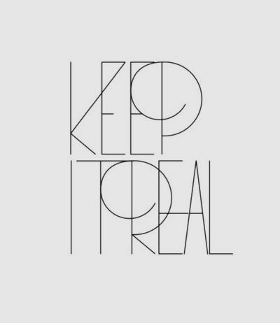 Keep it real. Interesting type.