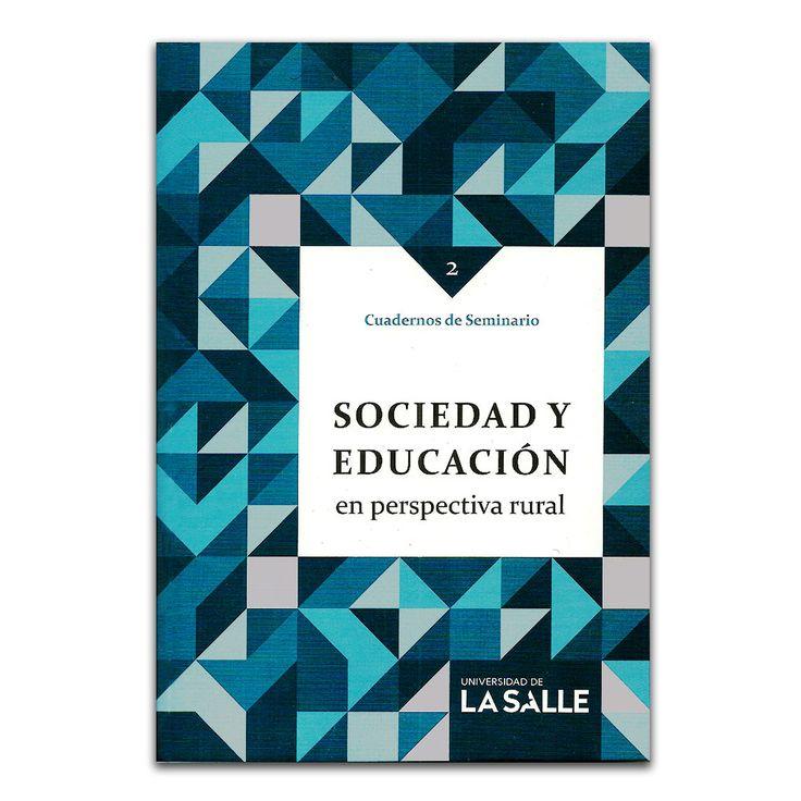 Cuadernos de seminario 2. Sociedad y Educación en perspectiva rural – Carmen Amalia Camacho – Universidad de La Salle www.librosyeditores.com Editores y distribuidores.