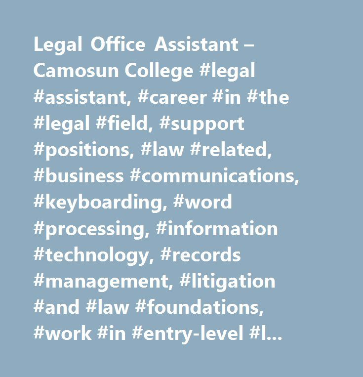 Legal Office Assistant – Camosun College #legal #assistant, #career #in #the #legal #field, #support #positions, #law #related, #business #communications, #keyboarding, #word #processing, #information #technology, #records #management, #litigation #and #law #foundations, #work #in #entry-level #law #support #positions #in #the #public #and #private #sectors, #administrative #and #secreterial #services, #private, #public #sector, #legal #office #assistant…