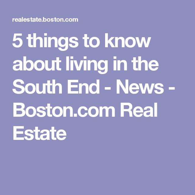 5 things to know about living in the South End - News - Boston.com Real Estate