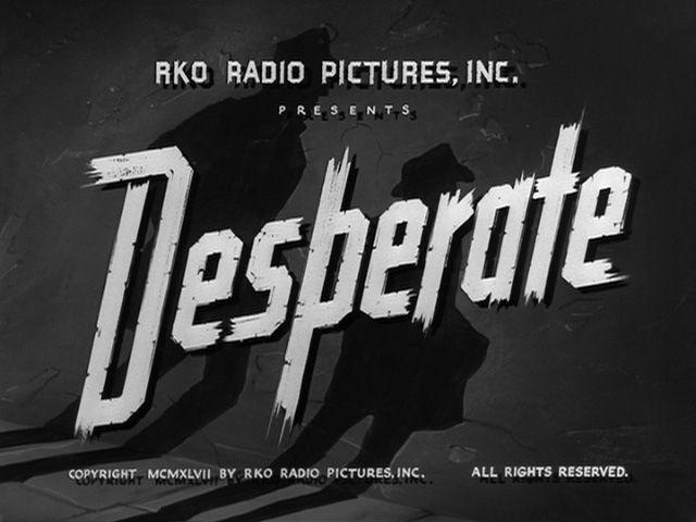 Desperate 1947 movie title - Dir. Anthony Mann