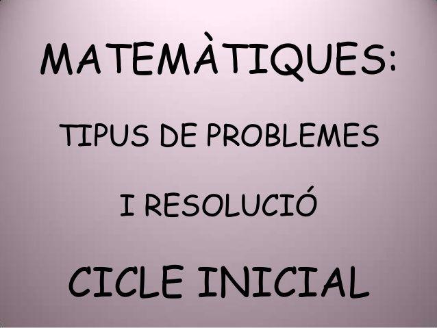 MATEMÀTIQUES: TIPUS DE PROBLEMES I RESOLUCIÓ CICLE INICIAL