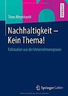 Nachhaltigkeit - Kein Thema!: Fallstudien aus der Unternehmenspraxis | Timo Meynhardt - 2014