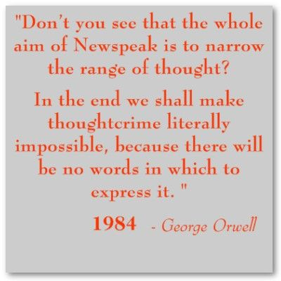 consciousness language in george orwells His work is marked by a profound consciousness of social injustice, an intense  dislike of totalitarianism, and a passion for clarity in language considered.