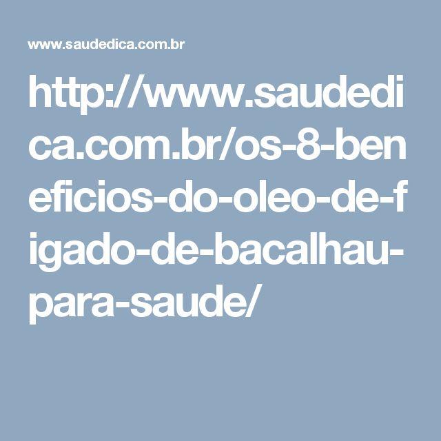 http://www.saudedica.com.br/os-8-beneficios-do-oleo-de-figado-de-bacalhau-para-saude/