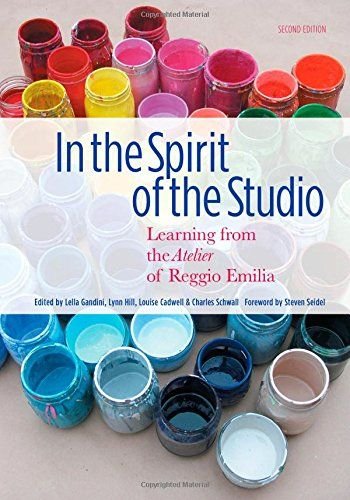 In the Spirit of the Studio: Learning from the Atelier of Reggio Emilia, Second Edition (Early Childhood Education) by Lella Gandini