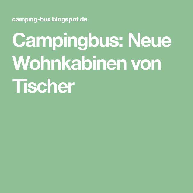 Campingbus: Neue Wohnkabinen von Tischer