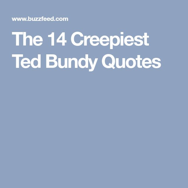 The 14 Creepiest Ted Bundy Quotes